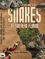 A Field Guide to the Snakes of Southern Florida Southeastern Reptile Book
