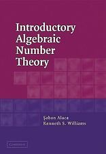 Introductory Algebraic Number Theory by Kenneth S. Williams and Saban Alaca...