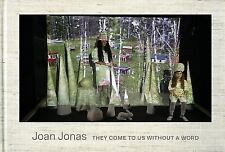 Joan Jonas : They Come to Us Without a Word by Ingrid Schaffner and Marina...