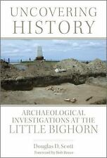 Uncovering History: Archaeological Investigations at the Little Bighorn, Scott,