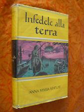 INFEDELE ALLA TERRA.ANNA MARIA MATUTE.ALDO MARTELLO.I EDIZ. 1951