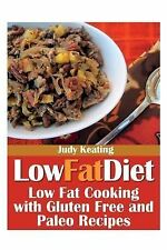 Low Fat Diet : Low Fat Cooking with Gluten Free and Paleo Recipes by Judy...