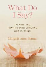 What Do I Say?: Talking and Praying with Someone Who Is Dying (Paperback or Soft