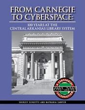 From Carnegie to Cyberspace: 100 Years at the Central Arkansas Library-ExLibrary