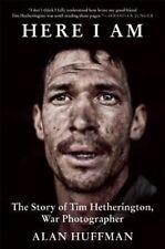 Here I Am: The Story of Tim Hetherington, War Photographer - Very Good Book Huff
