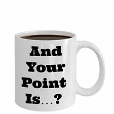 Funny coffee mug- AND YOUR POINT IS...?- sarcastic sayings women tea cup gift