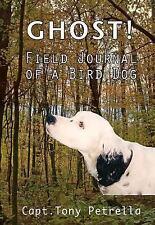Ghost! Field Journal of a Bird Dog, Capt. Tony Petrella, New Books