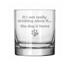 11oz Rocks Whiskey Highball Glass Funny Not Drinking Alone If Dog Is Home