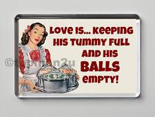 New Quality, Sexy Fun Retro Fridge Magnet - Love Is..Full Tummy, Empty Balls!