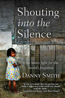 (Very Good)-Shouting into the Silence: One Man's Fight For The World's Forgotten