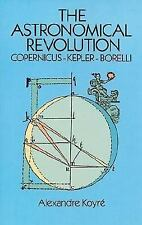 The Astronomical Revolution: Copernicus--Kepler--Borelli-ExLibrary