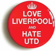 LOVE LIVERPOOL AND HATE UTD BADGE BUTTON PIN (1inch/25mm diameter)