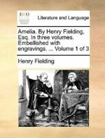 Amelia. by Henry Fielding, Esq. in Three Volumes. Embellished with Engravings. .