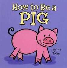 How to be a Pig