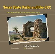 TEXAS STATE PARKS AND THE CCC - BRANDIMARTE, CYNTHIA/ REED, ANGELA S./ SMITH, CA