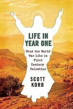 Life in Year One: What the World Was Like in First-Century Palestine, Scott Korb
