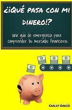 ¿¡Qué Pasa con Mi Dinero!? : Una Guía de Emergencia para Comprender Los...
