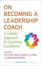 On Becoming a Leadership Coach : A Holistic Approach to Coaching Excellence...