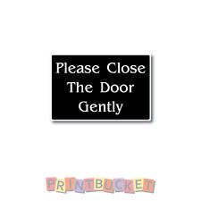 Please Close The Door Gently Sticker 150mm quality water & fade proof vinyl
