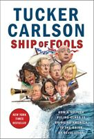Ship of Fools: How a Selfish Ruling Class Is..by Tucker Carlson HARDCOVER 201...