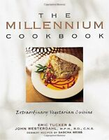 The Millennium Cookbook: Extraordinary Vegetarian Cuisine by Eric Tucker, John W