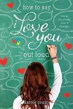NEW How to Say I Love You Out Loud by Karole Cozzo