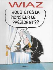 HUMOUR - CARICATURE - POLITIQUE / WIAZ : VOUS ETES LA MONSIEUR LE PRESIDENT ?