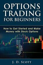 Options Trading for Beginners : How to Get Started and Make Money with Stock ...