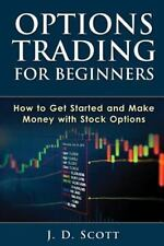 Options Trading for Beginners : How to Get Started and Make Money with Stock...