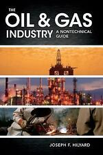 The Oil and Gas Industry : A Nontechnical Guide by Joseph Hilyard (2012, Hardcov