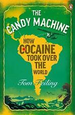 The Candy Machine: How Cocaine Took Over the World by Tom Feiling   Paperback Bo