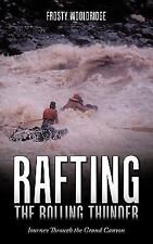 Rafting the Rolling Thunder : Journey Through the Grand Canyon by Frosty...