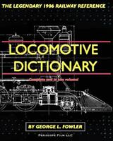 Locomotive Dictionary by Fowler, George L