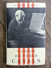 Arthur Conte LA LÉGENDE DE PABLO CASALS Éd. Proa Perpignan 1955