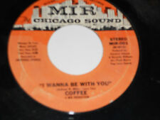 COFFEE I wanna Be With You 45 Say It It's Good To You MIR-001 Soul Chicago sound