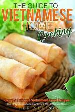 The Guide to Vietnamese Home Cooking - Over 25 Delicious Vietname 9781539363705