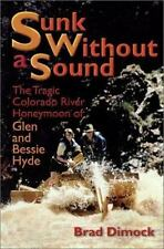 Sunk Without a Sound Tragic Colorado River Honeymoon of Glen and Bessie Hyde