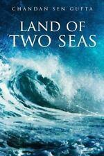Land of Two Seas by Chandan Sen Gupta (2015, Paperback)