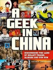 Geek in China : Discovering the Land of Bullet Trains, Alibaba and Dim Sum, P...