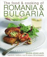 The Food and Cooking of Romania & Bulgaria: Ingredients and Traditions in...