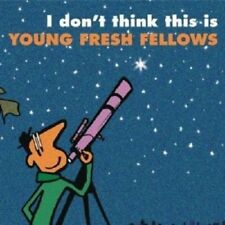 Young Fresh Fellows - I Don't Think This Is...  CD New