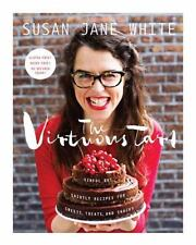 The Virtuous Tart : Sinful but Saintly Recipes for Sweets, Treats, and Snacks...
