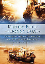 Kindly Folk and Bonny Boats: Fishing in Scotland and the Northeast from the...