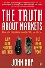 The Truth About Markets : Why Some Countries are Rich and Others Remain Poor, Jo