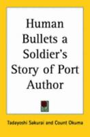 Human Bullets a Soldier's Story of Port Author