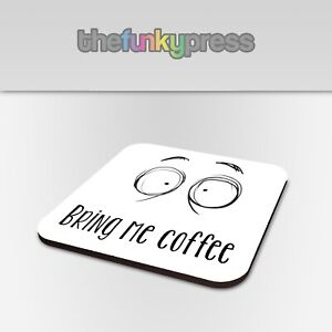 Bring Me Coffee Tea Coaster Drink Mat Funny Slogan Mum Dad Tired Gift Present