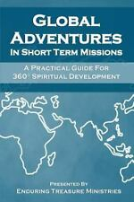 Global Adventures in Short Term Missions : A Practical Guide for 360?...