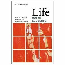 Life Out of Sequence : A Data-Driven History of Bioinformatics by Hallam...