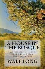 A House in the Bosque : An escape from the past and a dream for the Future by...