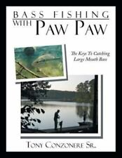 Bass Fishing with Paw Paw: The Keys to Catching Large Mouth Bass (Paperback or S